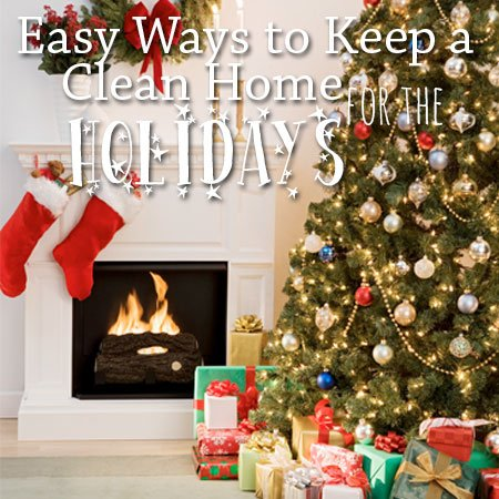 Easy Ways to Keep A Clean Home for the Holidays