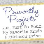 Pinworthy Projects Party with Just Us Four, My Favorite Finds & Atkinson Drive